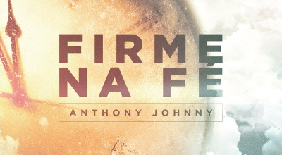 Firme na Fé | Anthony Johnny